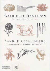 Libro Sangue, ossa e burro. L'educazione involontaria di uno chef Gabrielle Hamilton