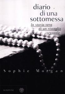 Libro Diario di una sottomessa. La storia vera di un risveglio sessuale Sophie Morgan