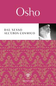 Foto Cover di Dal sesso all'eros cosmico, Libro di Osho, edito da Bompiani