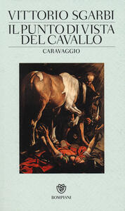 Il punto di vista del cavallo. Caravaggio. Ediz. illustrata