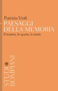 Libro Paesaggi della memoria. Il trauma, lo spazio, la storia Patrizia Violi