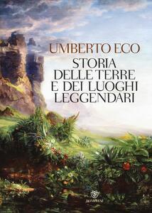 Storia delle terre e dei luoghi leggendari. Ediz. illustrata - Umberto Eco - copertina