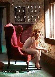 Libro Il padre infedele Antonio Scurati