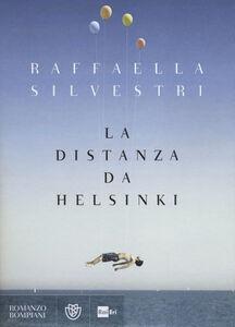 Foto Cover di La distanza da Helsinki, Libro di Raffaella Silvestri, edito da Bompiani