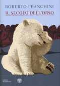 Libro Il secolo dell'orso Roberto Franchini