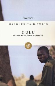 Libro Gulu. Quando Kony portò l'inferno Margherita D'Amico