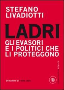 Ladri. Gli evasori e i politici che li proteggono - Stefano Livadiotti - copertina