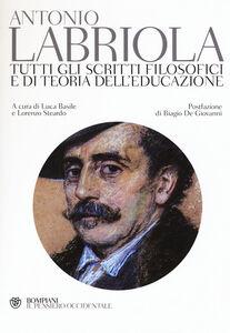 Foto Cover di Tutti gli scritti filosofici e di teoria dell'educazione, Libro di Antonio Labriola, edito da Bompiani