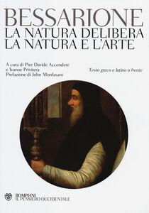 Foto Cover di La natura delibera-La natura e l'arte. Testo greco e latino a fronte, Libro di Basilio Bessarione, edito da Bompiani