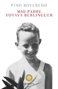 Foto Cover di Mio padre votava Berlinguer, Libro di Pino Roveredo, edito da Bompiani