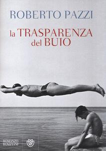 Foto Cover di La trasparenza del buio, Libro di Roberto Pazzi, edito da Bompiani