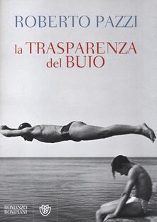 La trasparenza del buio - Roberto Pazzi - copertina