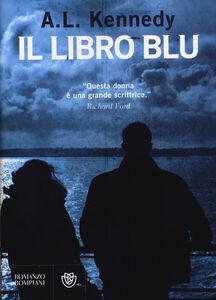 Foto Cover di Il libro blu, Libro di A. L. Kennedy, edito da Bompiani
