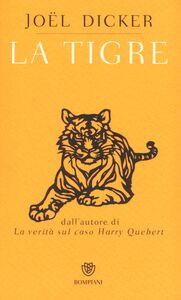 Foto Cover di La tigre, Libro di Joël Dicker, edito da Bompiani