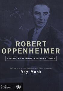 Robert Oppenheimer. L'uomo che inventò la bomba atomica