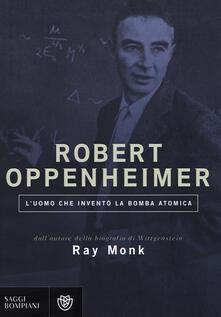 Robert Oppenheimer. Luomo che inventò la bomba atomica.pdf