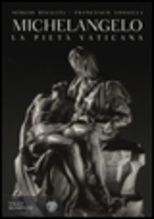 Michelangelo. La Pietà vaticana. Ediz. illustrata