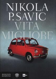Foto Cover di Vita migliore, Libro di Nikola P. Savic, edito da Bompiani