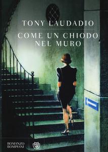 Libro Come un chiodo nel muro Tony Laudadio