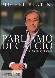 Foto Cover di Parliamo di calcio, Libro di Michel Platini,Gérard Ernault, edito da Bompiani
