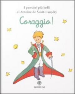 Libro Il Piccolo Principe. Coraggio! Antoine de Saint-Exupéry