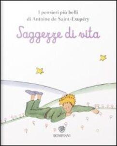 Foto Cover di Il Piccolo Principe. Saggezze di vita, Libro di Antoine de Saint-Exupéry, edito da Bompiani