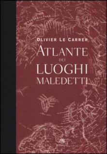 Letterarioprimopiano.it Atlante dei luoghi maledetti. Ediz. illustrata Image