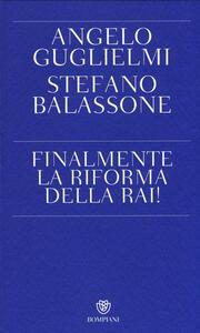 Libro Finalmente la riforma della RAI! Angelo Guglielmi Stefano Balassone