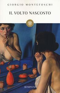 Libro Il volto nascosto Giorgio Montefoschi