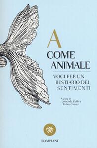 Foto Cover di A come animale. Voci per un bestiario dei sentimenti, Libro di  edito da Bompiani