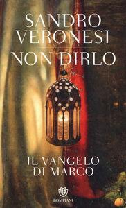 Libro Non dirlo. Il Vangelo di Marco Sandro Veronesi