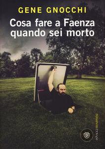 Libro Cosa fare a Faenza quando sei morto Gene Gnocchi