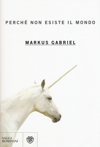 Libro Perché non esiste il mondo Markus Gabriel