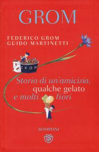 Libro Storia di un'amicizia, qualche gelato e molti fiori Federico Grom , Guido Martinetti
