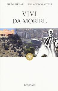 Vivi da morire - Piero Melati,Francesco Vitale - copertina