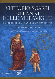 Gli anni delle meraviglie. Da Piero della Francesca a Pontormo. Il tesoro dItalia. Ediz. illustrata. Vol. 2.pdf