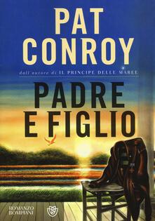 Padre e figlio - Pat Conroy - copertina