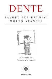 Foto Cover di Favole per bambini molto stanchi, Libro di Dente, edito da Bompiani