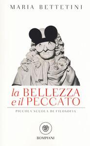 Foto Cover di La bellezza e il peccato. Piccola scuola di filosofia, Libro di Maria Bettetini, edito da Bompiani
