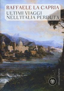 Libro Ultimi viaggi nell'Italia perduta Raffaele La Capria