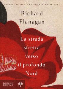 Foto Cover di La strada stretta verso il profondo Nord, Libro di Richard Flanagan, edito da Bompiani