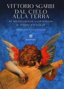 Dal cielo alla terra. Da Michelangelo a Caravaggio. Il tesoro d'Italia. Ediz. illustrata. Vol. 3