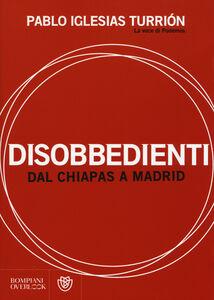Libro Disobbedienti. Dal Chiapas a Madrid Pablo Iglesias Turrión