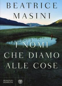 Foto Cover di I nomi che diamo alle cose, Libro di Beatrice Masini, edito da Bompiani