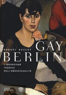 Gay Berlin. Linvenzione tedesca dellomosessualità.pdf