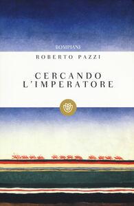 Foto Cover di Cercando l'imperatore, Libro di Roberto Pazzi, edito da Bompiani