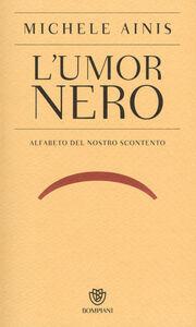 Libro L' umor nero. Alfabeto del nostro scontento Michele Ainis