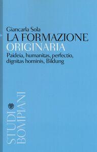 Libro La formazione originaria. Paideia, humanitas, perfectio, dignitas hominis, Bildung Giancarla Sola