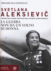 Libro La guerra non ha un volto di donna. L'epopea delle donne sovietiche nella seconda guerra mondiale Svetlana Aleksievic