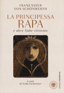 Foto Cover di La principessa Rapa e altre fiabe ritrovate, Libro di Franz Xaver von Schönwerth, edito da Bompiani